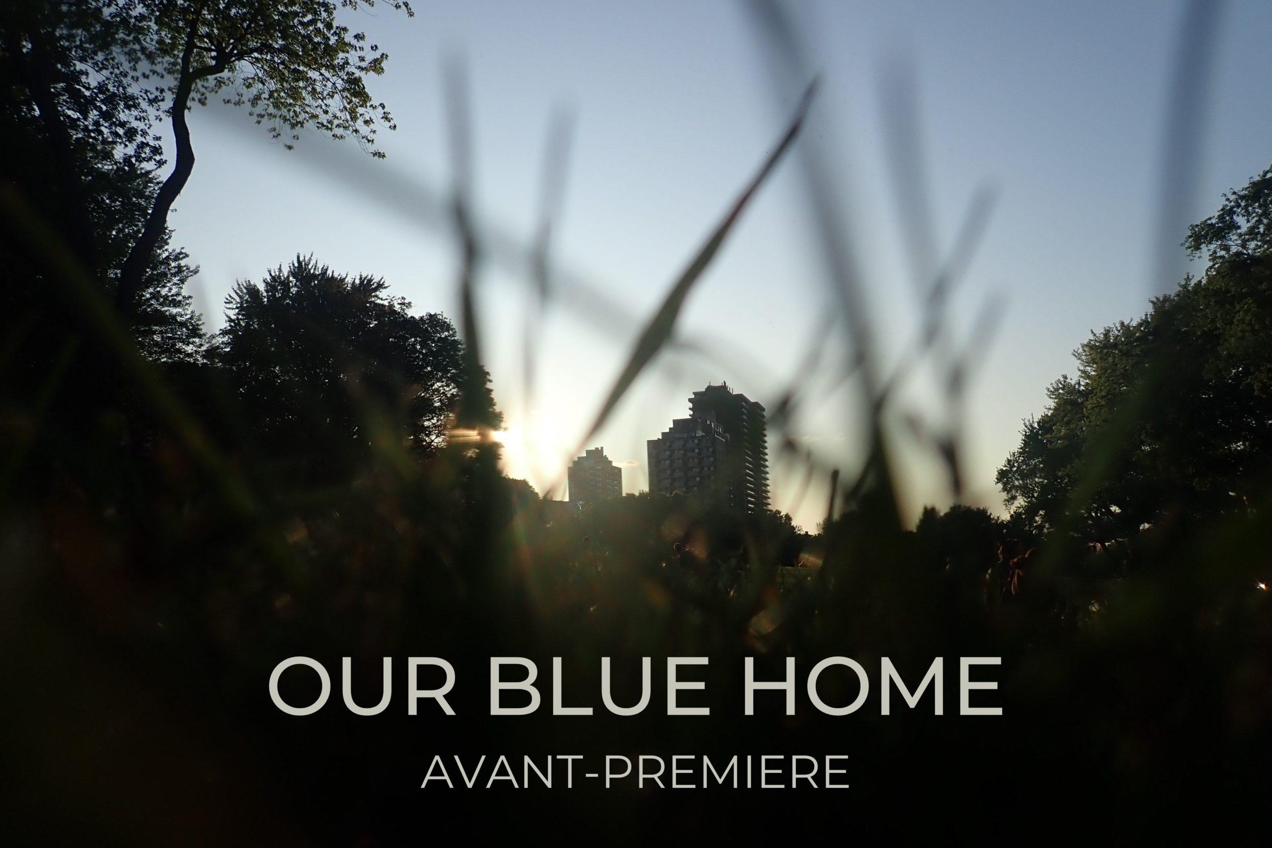 OUR BLUE HOME Avant-Première